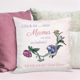 Kissen - Glück ist eine Mama wie Dich zu haben